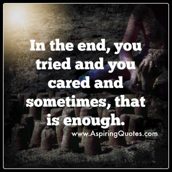 In the end, you tried & cared enough