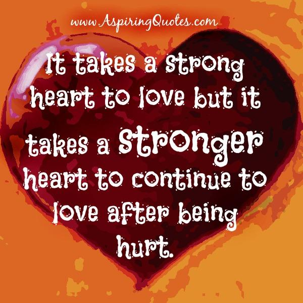 Best Quotes About Strong Heart: It Takes A Strong Heart To Love
