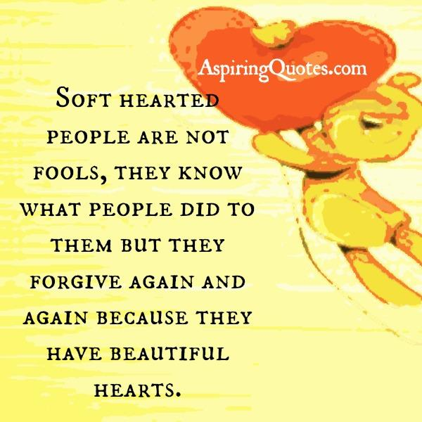 Soft hearted people are not fools