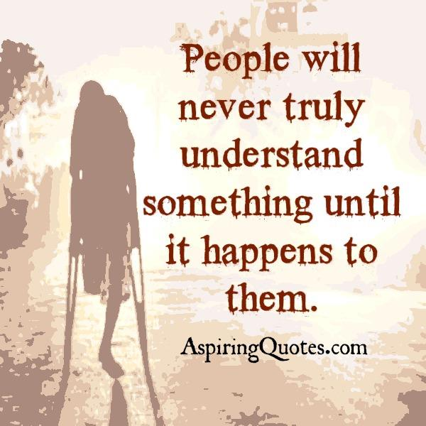 Sometimes people will never truly understand you