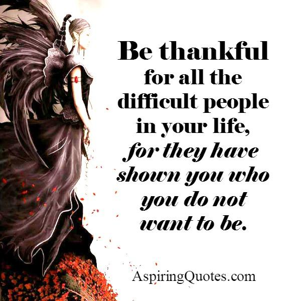 Be Thankful for all the difficult people in your life