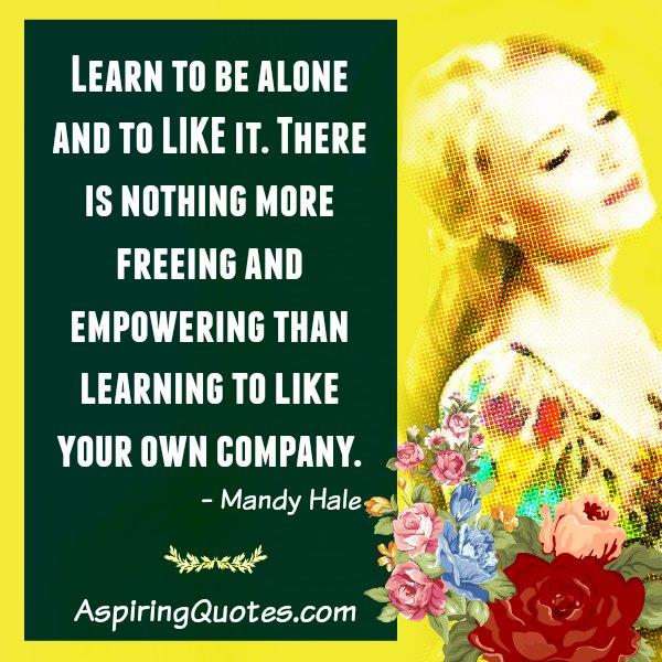 Learn to be alone & enjoy your company