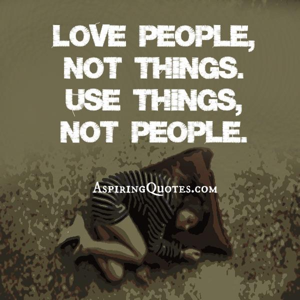 Love people, not things!