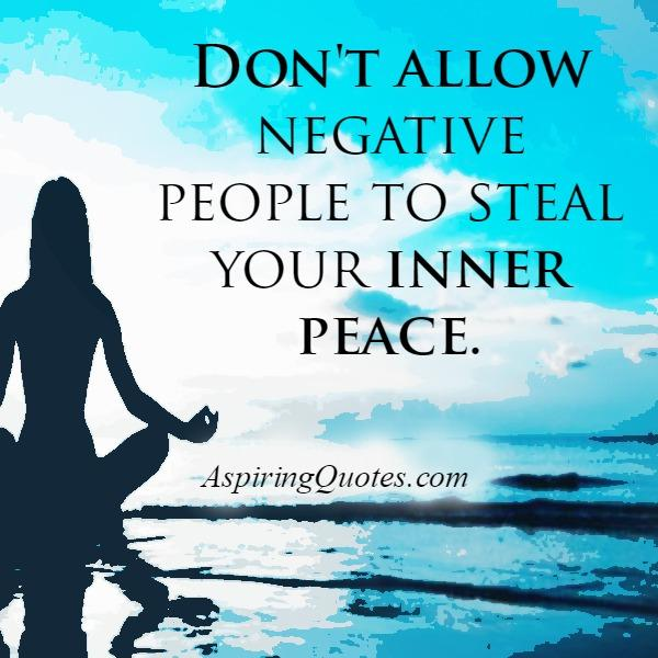 Don't allow negative people to steal your inner peace