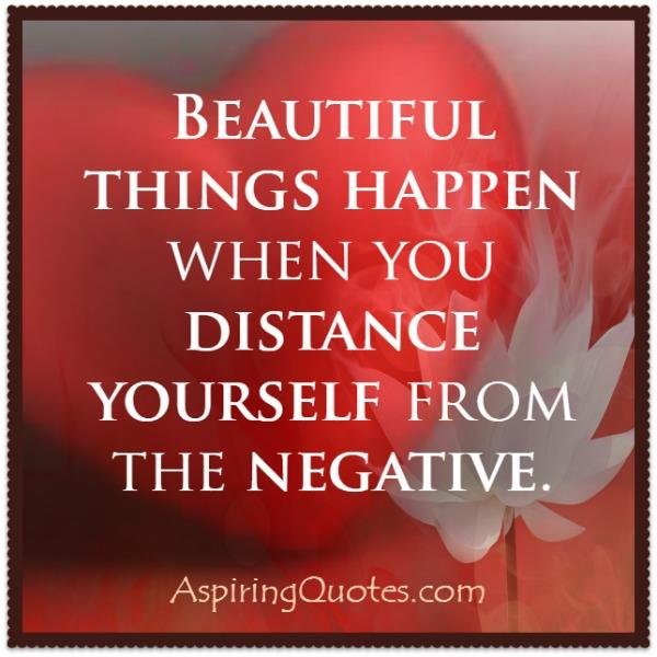 When you distance yourself from the negative