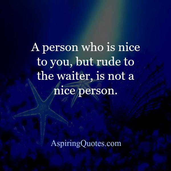 A person who is rude to the waiter