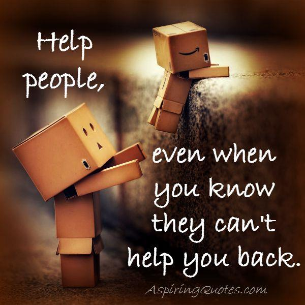 Help people, even when you know they can't help you back