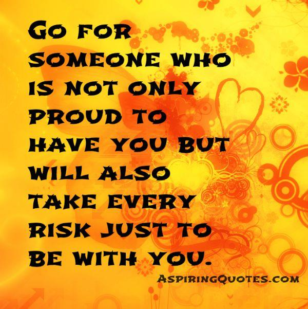 Someone who will take every risk just to be with you