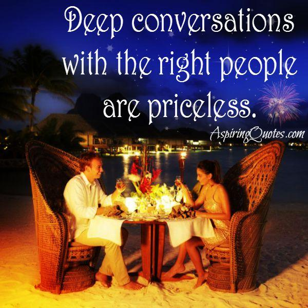 Deep conversations with the right people are priceless