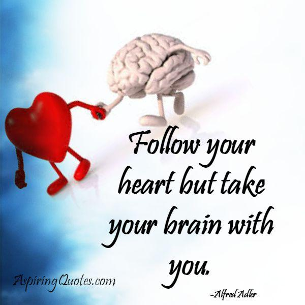 Follow Heart Or Mind Quotes: Follow Your Heart But Take Your Brain With You