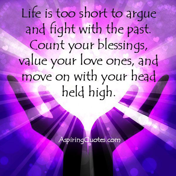 Life is too short to argue and fight with the past