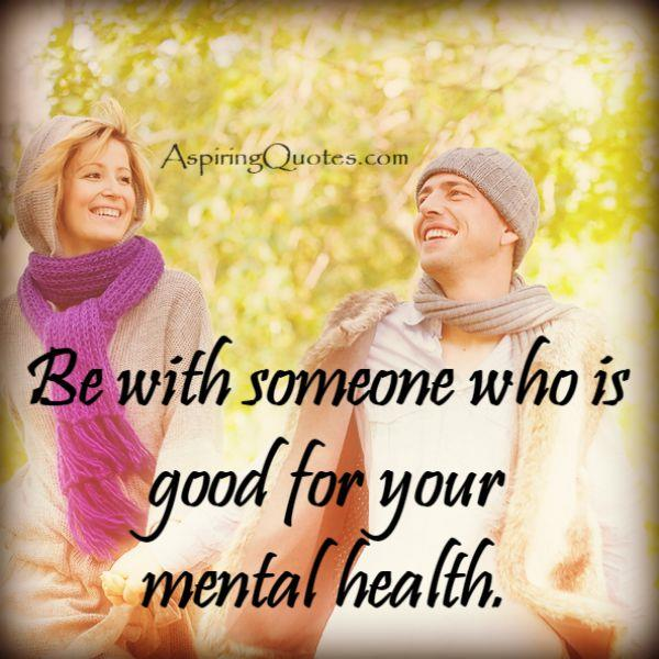 Someone who is good for your mental health