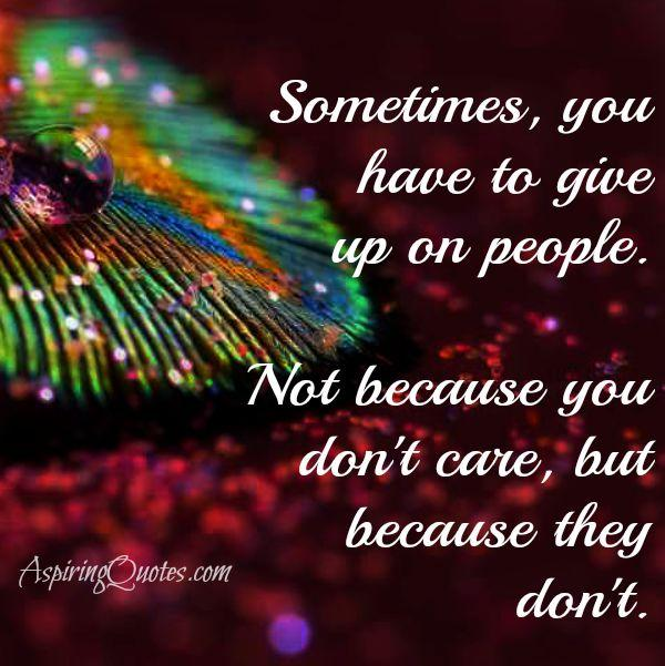 Sometimes people don't care about you