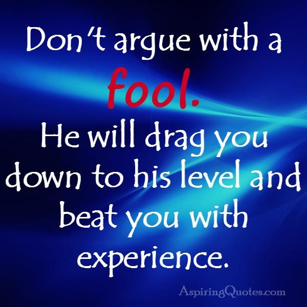 Don't argue with a fool
