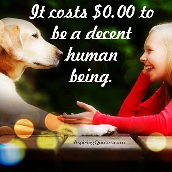 It costs $0.00 to be a decent person - Aspiring Quotes