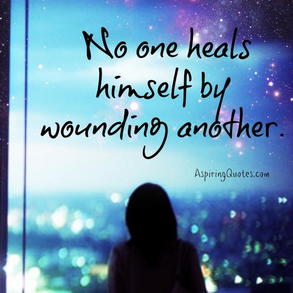 No one heals himself by wounding another