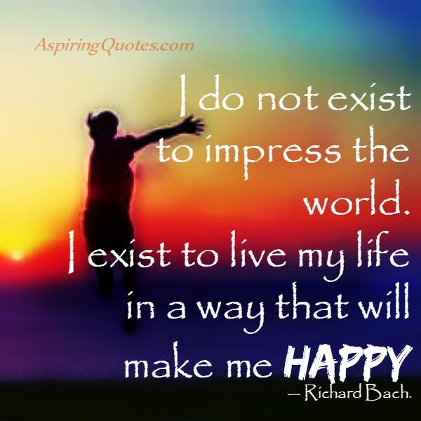 Don't exist to impress the world