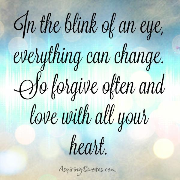 Forgive often & love with all your heart