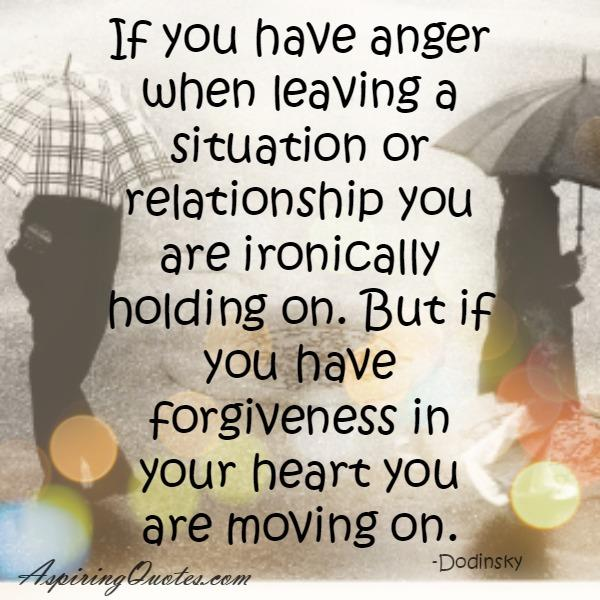 If you have anger when leaving a situation or relationship