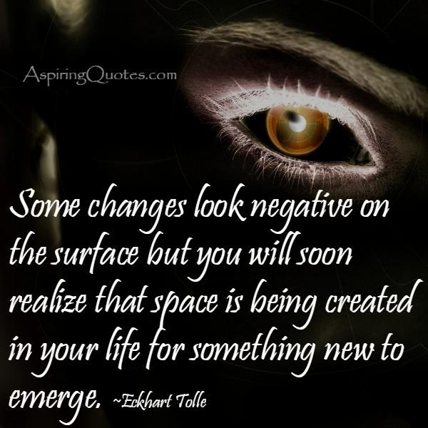 Some changes look negative in your life