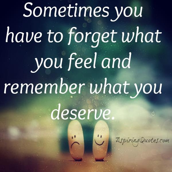 Sometimes you have to forget what you feel