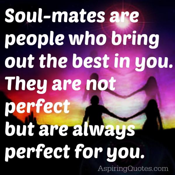 Soul mates are people who bring out the best in you
