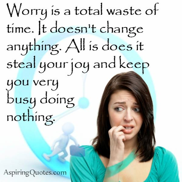 Worrying doesn't change anything