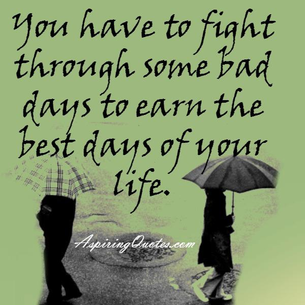 You have to fight through some bad days