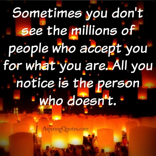 All you notice is the person who doesn't accept you