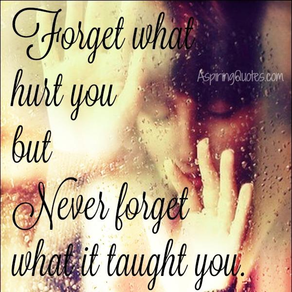 Always forget what hurt you