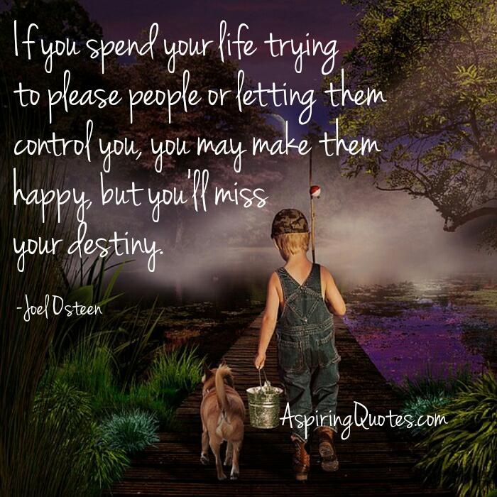 If you spend your life letting others to control you