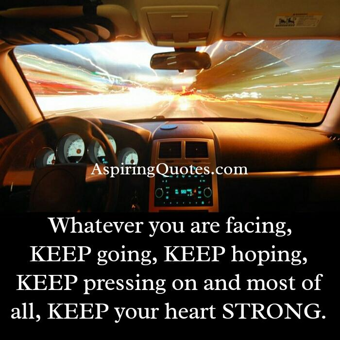 Whatever you are facing keep going
