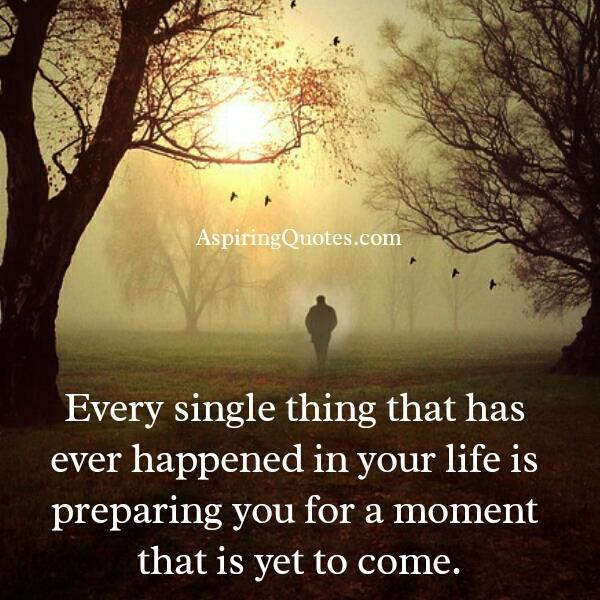 Every single thing that has ever happened in your life