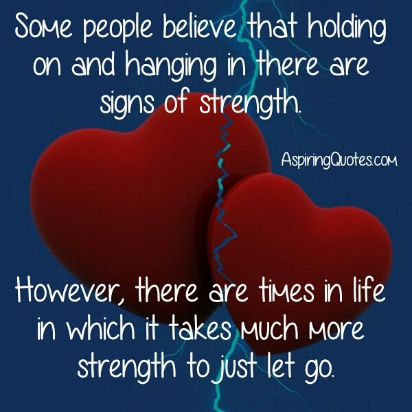 It takes much more strength to just let go