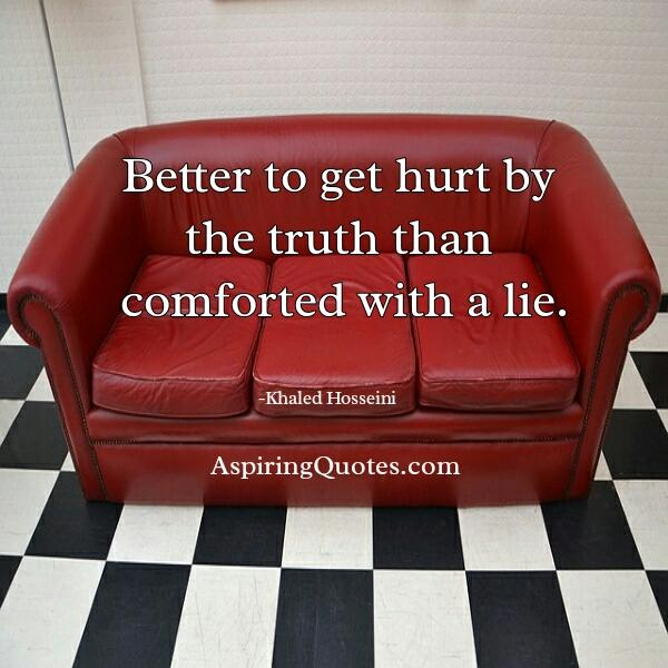 It's better to get hurt by the truth