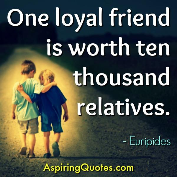 We just need one loyal friend