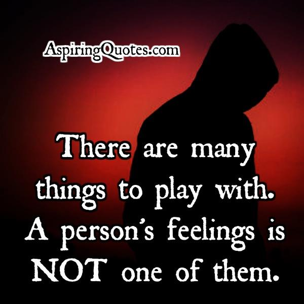 Don't play with person's feelings