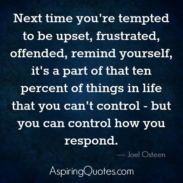 Next time you're tempted to be upset or offended