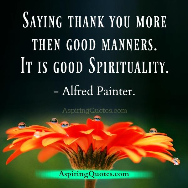 Saying Thank you more then good manners