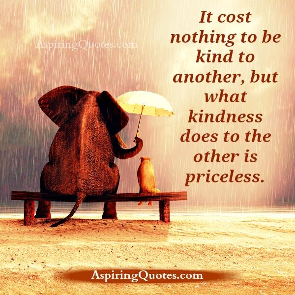 It cost nothing to be kind to another