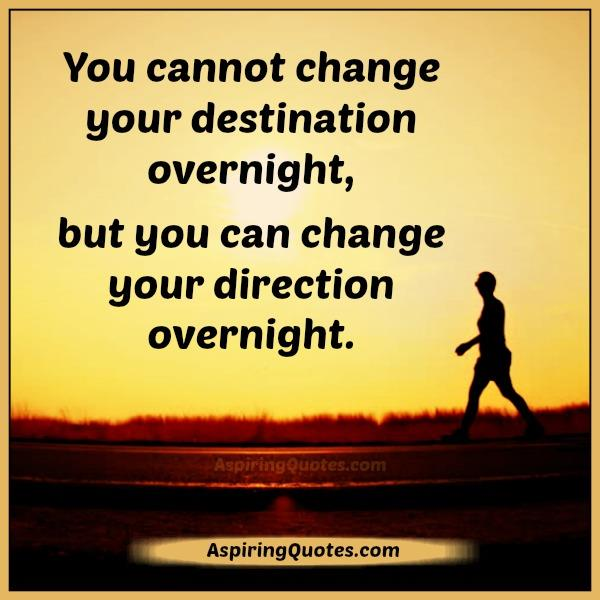 you-cant-change-your-destination-overnight