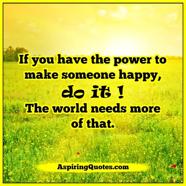 To Make Others Happy Quotes: If You Have The Power To Make Someone Happy