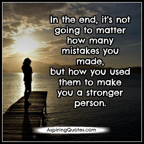 In The End It S Not Going To Matter How Many Mistakes You Made Aspiring Quotes